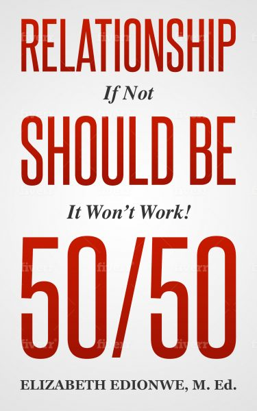 Featured Post: RELATIONSHIP SHOULD BE 50/50 If Not It Won't Work! by ELIZABETH EDIONWE