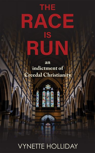 Featured Post: The Race is Run: An Indictment of Creedal Christianity by Vynette Holliday