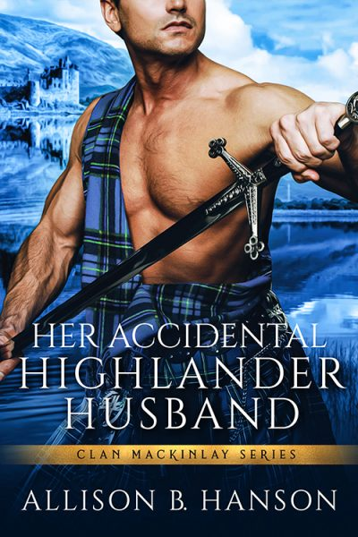 Featured Post: Her Accidental Highlander Husband by Allison B. Hanson