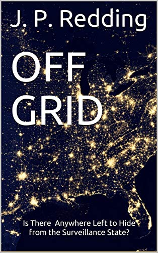 Featured Book: OFF GRID: Is There Anywhere Left to Hide from the Surveillance State? by J. P. Redding
