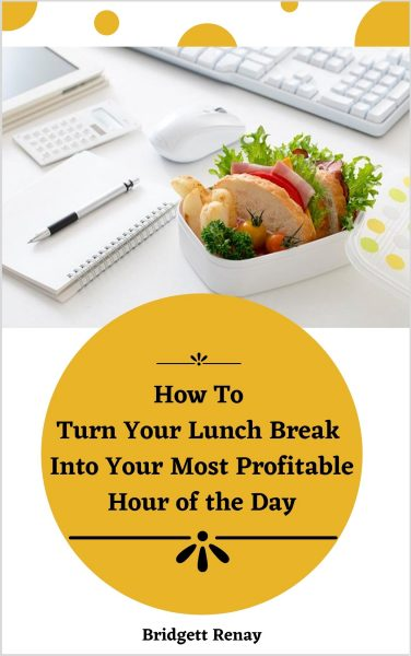 Featured Post: How To Turn Your Lunch Break Into Your Most Profitable Hour of the Day by Bridgett Renay