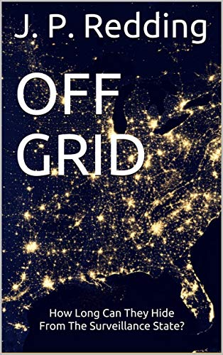 Featured Post: OFF GRID: How Long Can They Hide From The Surveillance State? by J. P. Redding