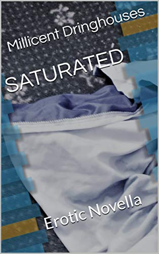 Featured Post: SATURATED by Millicent Dringhouses