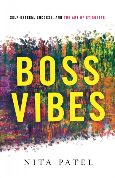 Featured Post: Boss Vibes: Self-Esteem, Success, and the Art of Etiquette by Nita Patel