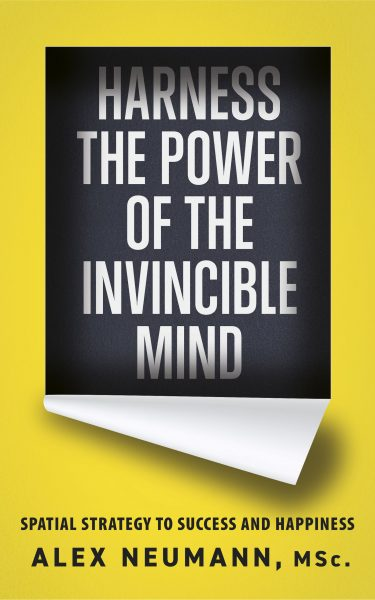 Featured Post: Harness the Power of the Invincible Mind: Spatial Strategy to Success and Happiness by Alex Neumann