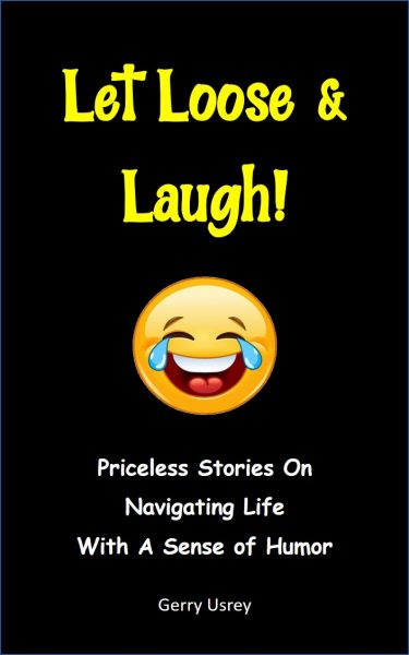 Featured Post: Let Loose & Laugh, Priceless Stories On Navigating Life With A Sense Of Humor by GERRY USREY