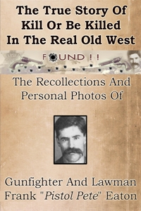 "Featured Post: The True Story Of Kill Or Be Killed Shootouts In The Real Old West by Frank ""Pistol Pete"" Eaton"