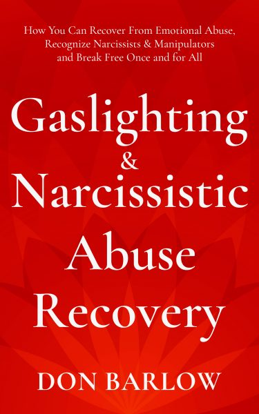 Featured Post: Gaslighting & Narcissistic Abuse Recovery How You Can Recover from Emotional Abuse, Recognize Narcissists & Manipulators and Break Free Once and for All by Don Barlow