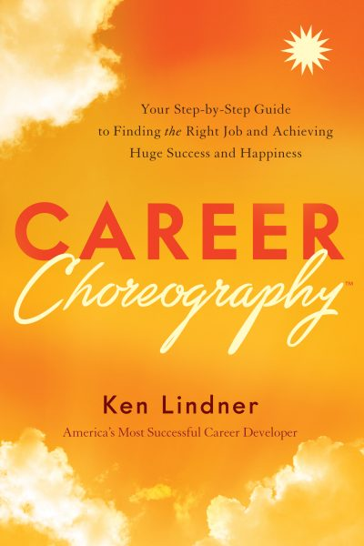 Featured Post: Career Choreography: Your Step-by-Step Guide to Finding the Right Job and Achieving Huge Success and Happiness by Ken Lindner