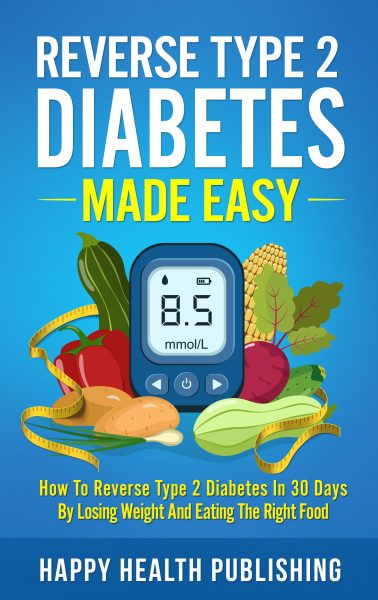 Featured Post: Reverse Type 2 Diabetes Made Easy: How To Reverse Type 2 Diabetes in 30 Days by Losing Weight and Eating the Right Food by Happy Health Publishing