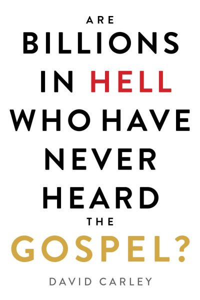 Featured Post: ARE BILLIONS IN HELL WHO HAVE NEVER HEARD THE GOSPEL? by David Carley