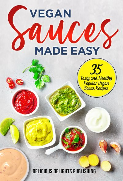 Featured Post: Vegan Sauces Made Easy: 35 Tasty and Healthy Popular Vegan Sauce Recipes by Delicious Delights Publishing