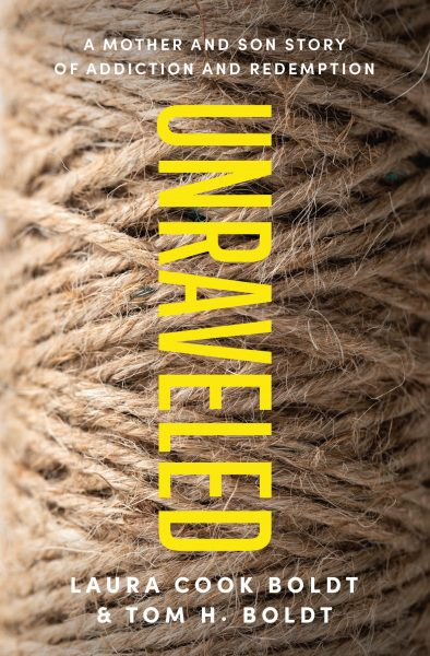 Featured Post: Unraveled: A Mother and Son Story of Addiction and Redemption by Laura Cook Boldt