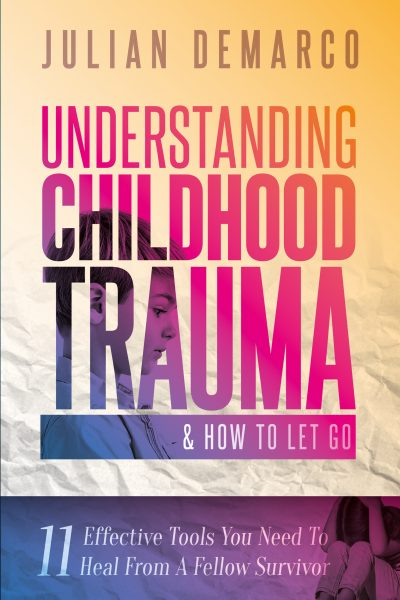 Featured Post: Understanding Childhood Trauma & How To Let Go; 11 Effective Tools You Need To Heal (From a Fellow Survivor) by Julian Demarco