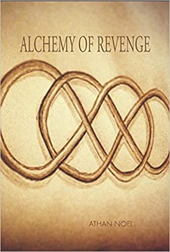 Featured Post: Alchemy Of Revenge by Athan Noel