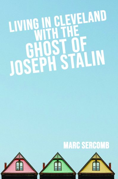 Featured Post: Living in Cleveland with the Ghost of Joseph Stalin by Marc Sercomb
