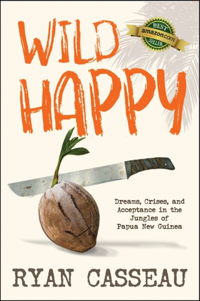 Featured Post: Wild Happy: Dreams, Crises, and Acceptance in the Jungles of Papua New Guinea by Ryan Casseau