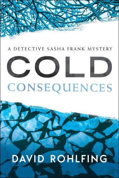 Featured Post: Cold Consequences: A Detective Sasha Frank Mystery by David Rohlfing