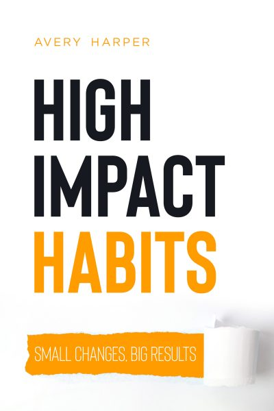 Featured Post: High Impact Habits: Small Changes, Big Results by Avery Harper