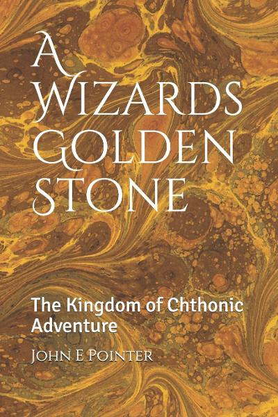 Featured Post: A Wizards Golden Stone by John E. Pointer