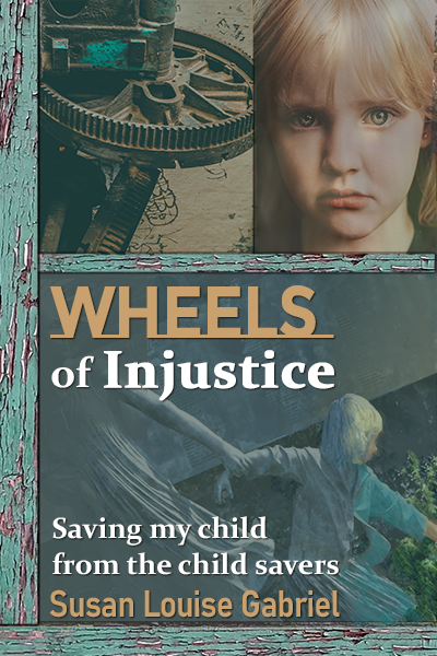 Featured Post: Wheels of Injustice: Saving My Child from the Child Savers by Susan Louise Gabriel