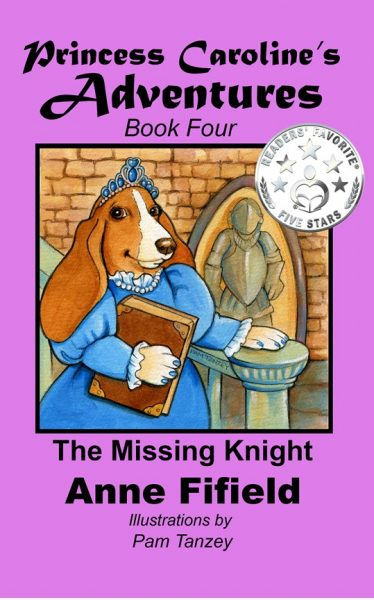 Featured Post: Princess Caroline's Adventures: Book Four – The Missing Knight by Anne Fifield