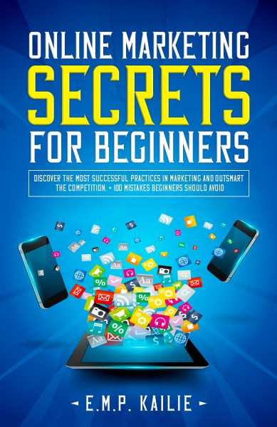 Featured Post: Online Marketing Secrets For Beginners by E.M.P. KAILIE