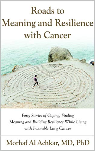 Featured Post: Roads to Meaning and Resilience with Cancer by Morhaf Al Achkar